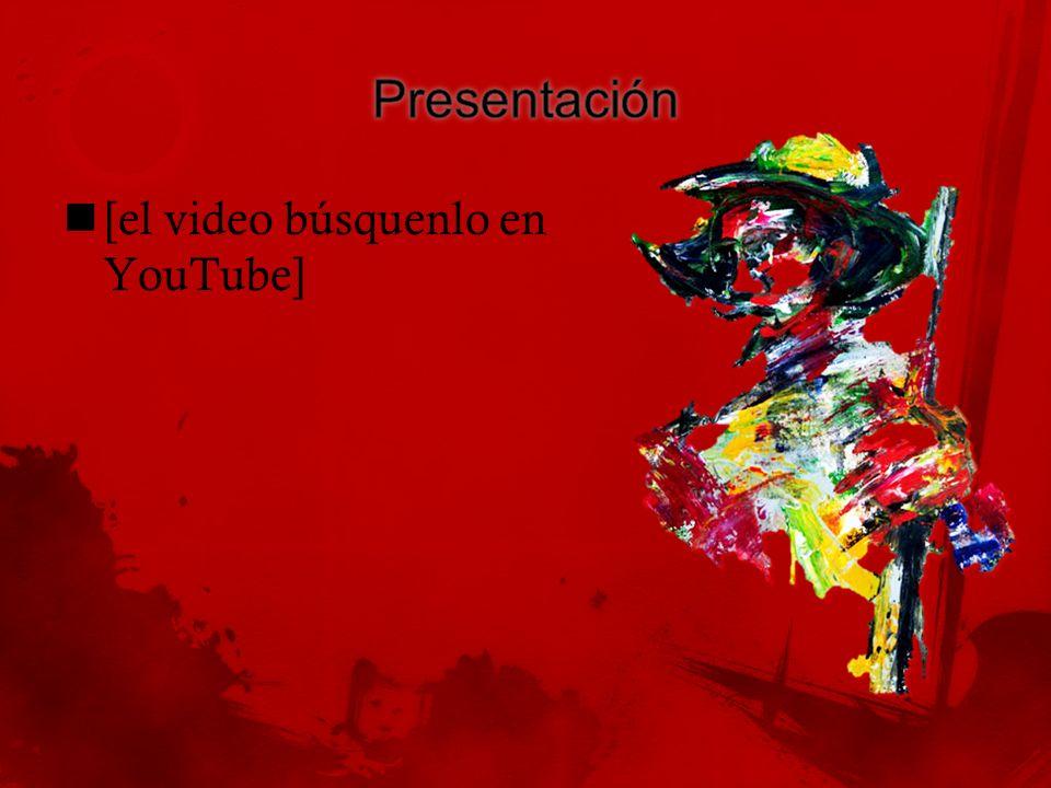 Presentación [el video búsquenlo en YouTube]